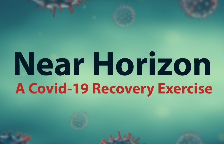 Near Horizon – A COVID-19 Recovery Exercise